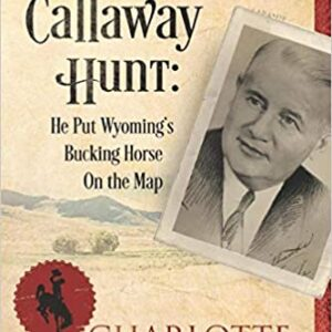 Shop Wyoming Lester Callaway Hunt: He Put Wyoming's Bucking Horse on the Map